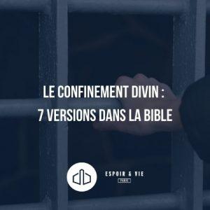Le confinement divin : 7 versions dans la Bible