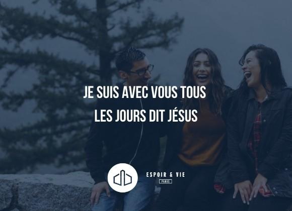 Je suis avec vous tous les jours dit Jésus