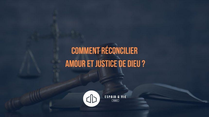 Comment réconcilier amour et justice de Dieu ?