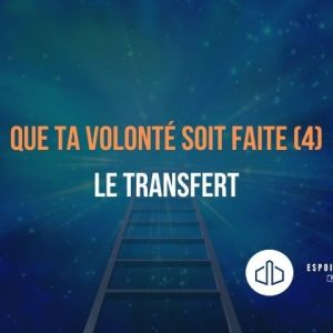 Que ta volonté soit faite (4) Le transfert