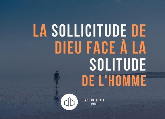 La sollicitude de Dieu face à la solitude de l'homme