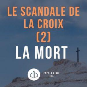 Le scandale de la croix (2) La mort